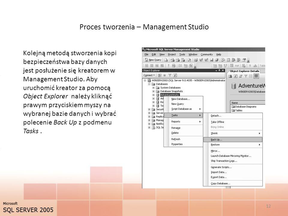 Proces tworzenia – Management Studio 12 Kolejną metodą stworzenia kopi bezpieczeństwa bazy danych jest posłużenie się kreatorem w Management Studio.