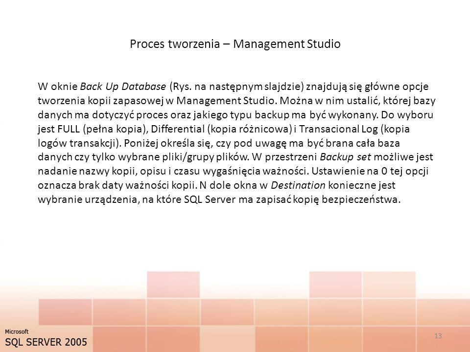 Proces tworzenia – Management Studio 13 W oknie Back Up Database (Rys.