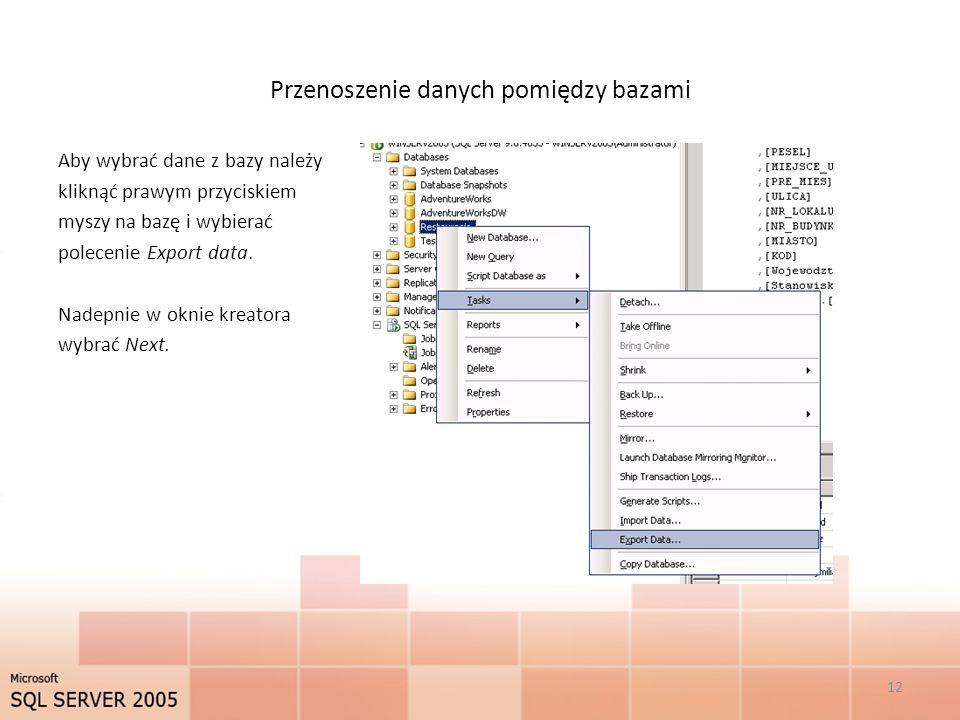 Przenoszenie danych pomiędzy bazami Aby wybrać dane z bazy należy kliknąć prawym przyciskiem myszy na bazę i wybierać polecenie Export data. Nadepnie