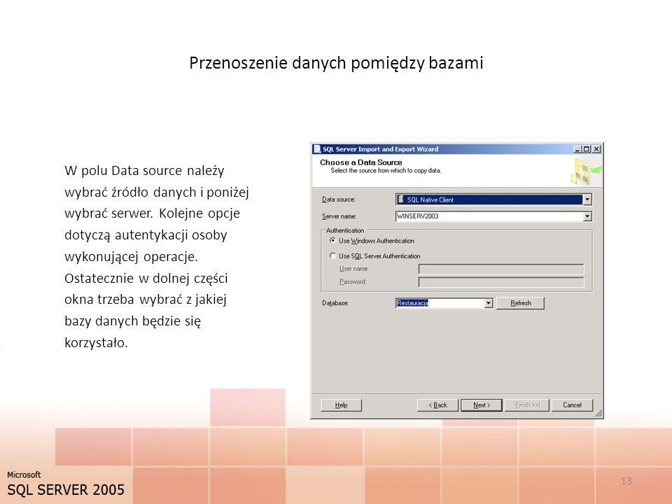 Przenoszenie danych pomiędzy bazami W polu Data source należy wybrać źródło danych i poniżej wybrać serwer. Kolejne opcje dotyczą autentykacji osoby w