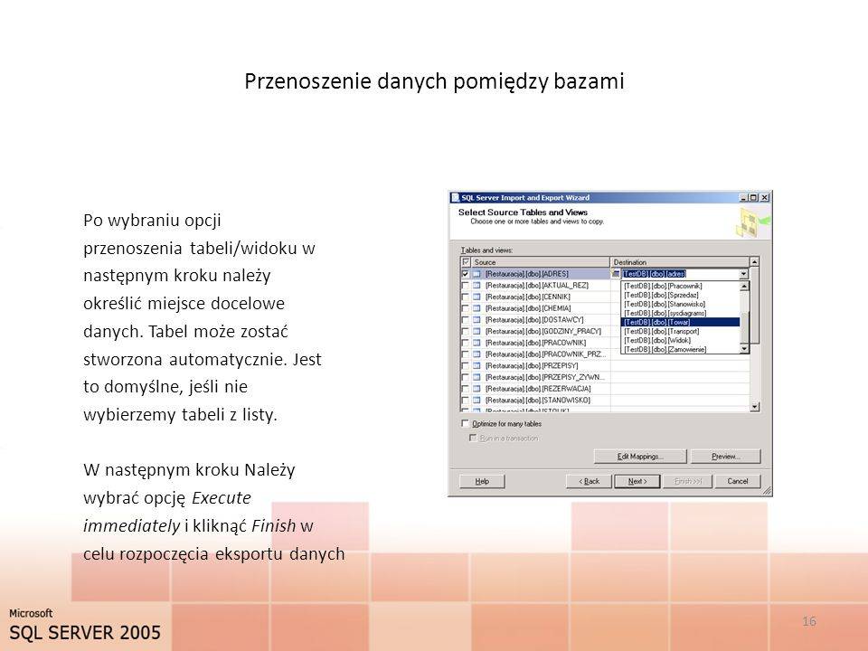 Przenoszenie danych pomiędzy bazami Po wybraniu opcji przenoszenia tabeli/widoku w następnym kroku należy określić miejsce docelowe danych. Tabel może