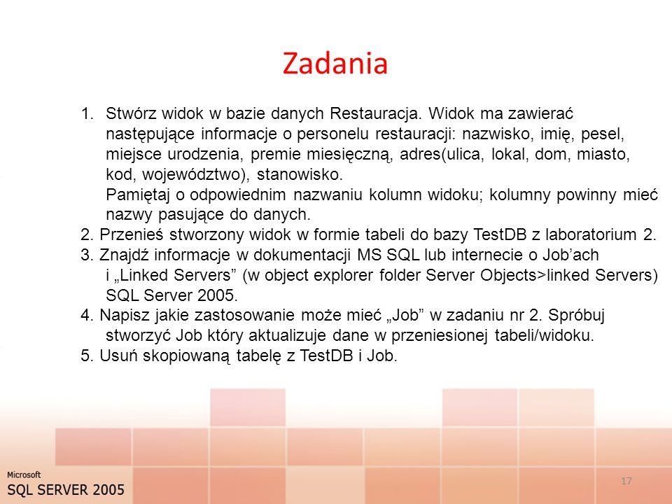 Zadania 17 1.Stwórz widok w bazie danych Restauracja. Widok ma zawierać następujące informacje o personelu restauracji: nazwisko, imię, pesel, miejsce