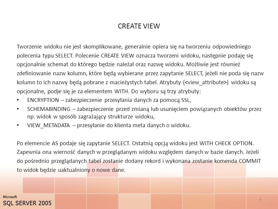 CREATE VIEW Tworzenie widoku nie jest skomplikowane, generalnie opiera się na tworzeniu odpowiedniego polecenia typu SELECT. Polecenie CREATE VIEW ozn