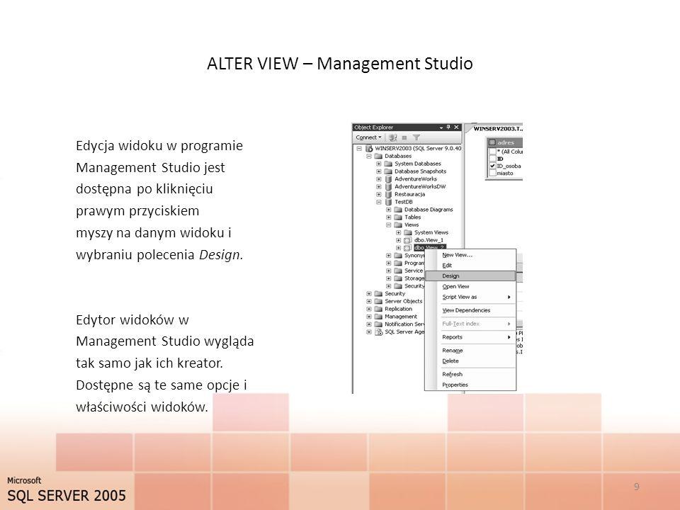 ALTER VIEW – Management Studio Edycja widoku w programie Management Studio jest dostępna po kliknięciu prawym przyciskiem myszy na danym widoku i wybraniu polecenia Design.