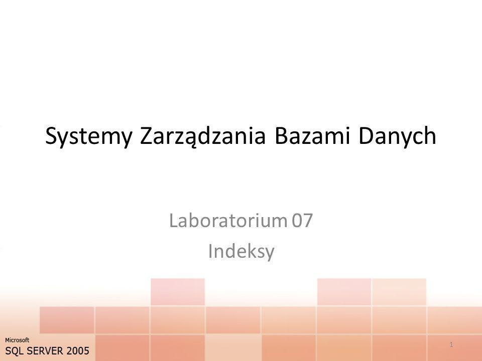 Systemy Zarządzania Bazami Danych Laboratorium 07 Indeksy 1