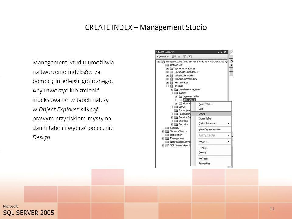 CREATE INDEX – Management Studio Management Studiu umożliwia na tworzenie indeksów za pomocą interfejsu graficznego. Aby utworzyć lub zmienić indeksow