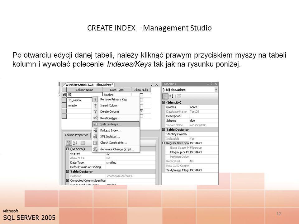 CREATE INDEX – Management Studio 12 Po otwarciu edycji danej tabeli, należy kliknąć prawym przyciskiem myszy na tabeli kolumn i wywołać polecenie Inde