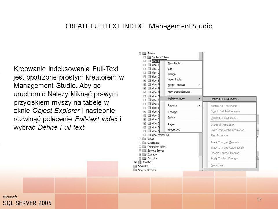 CREATE FULLTEXT INDEX – Management Studio 17 Kreowanie indeksowania Full-Text jest opatrzone prostym kreatorem w Management Studio. Aby go uruchomić N
