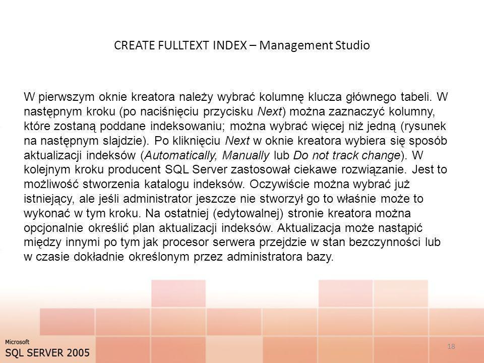 CREATE FULLTEXT INDEX – Management Studio 18 W pierwszym oknie kreatora należy wybrać kolumnę klucza głównego tabeli. W następnym kroku (po naciśnięci