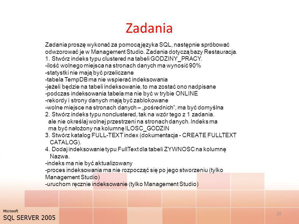 Zadania 20 Zadania proszę wykonać za pomocą języka SQL, następnie spróbować odwzorować je w Management Studio. Zadania dotyczą bazy Restauracja. 1. St