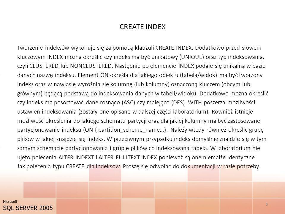 CREATE INDEX 6 CREATE [ UNIQUE ] [ CLUSTERED | NONCLUSTERED ] INDEX index_name ON ( column [ ASC | DESC ] [,...n ] ) [ INCLUDE ( column_name [,...n ] ) ] [ WITH ( [,...n ] ) ] [ ON { partition_scheme_name ( column_name ) | filegroup_name | default } ] [ ; ]
