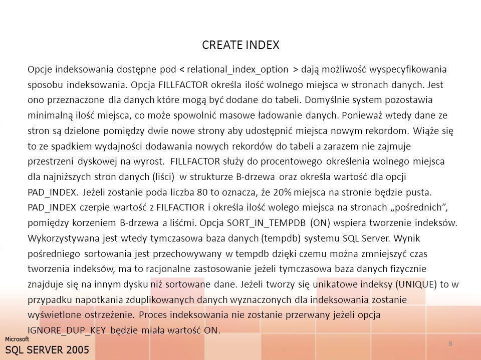 CREATE INDEX Opcje indeksowania dostępne pod dają możliwość wyspecyfikowania sposobu indeksowania. Opcja FILLFACTOR określa ilość wolnego miejsca w st