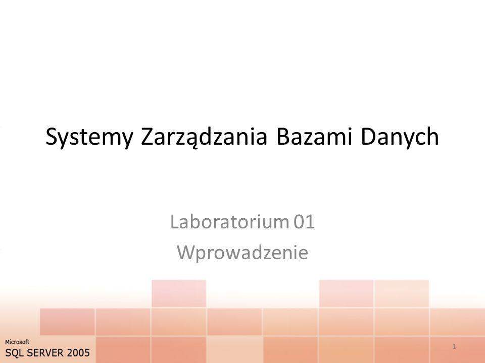 Systemy Zarządzania Bazami Danych Laboratorium 01 Wprowadzenie 1