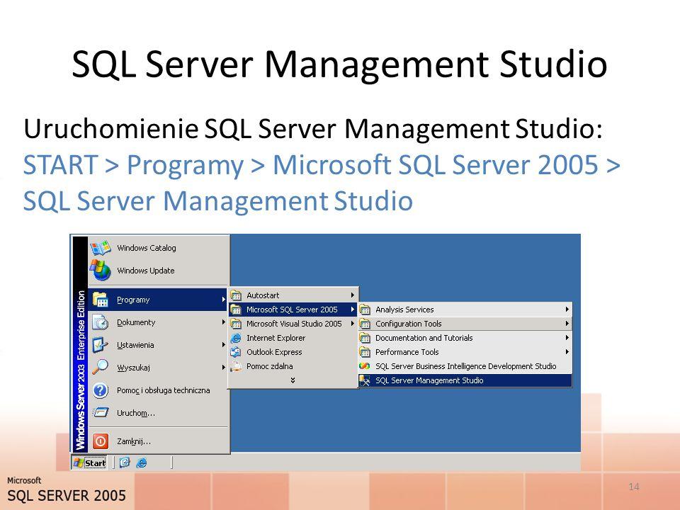 SQL Server Management Studio Uruchomienie SQL Server Management Studio: START > Programy > Microsoft SQL Server 2005 > SQL Server Management Studio 14