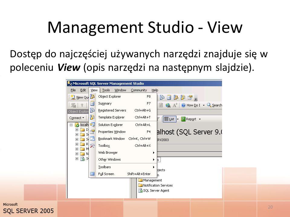 Management Studio - View Dostęp do najczęściej używanych narzędzi znajduje się w poleceniu View (opis narzędzi na następnym slajdzie).