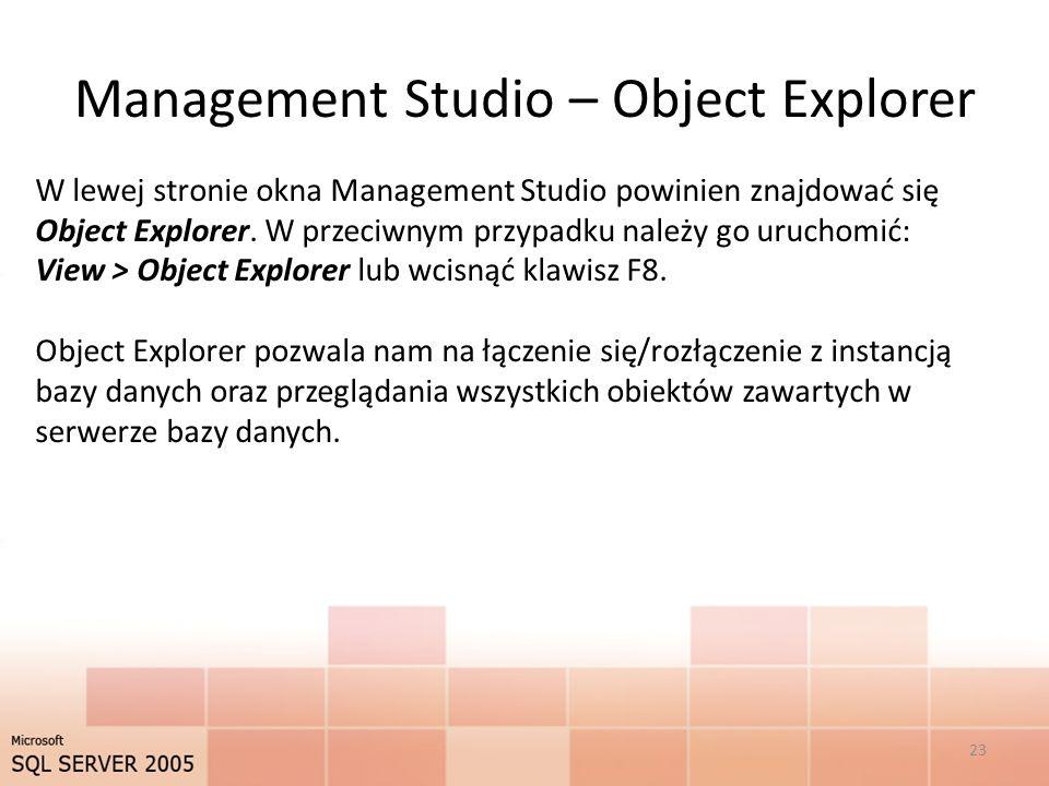Management Studio – Object Explorer W lewej stronie okna Management Studio powinien znajdować się Object Explorer.