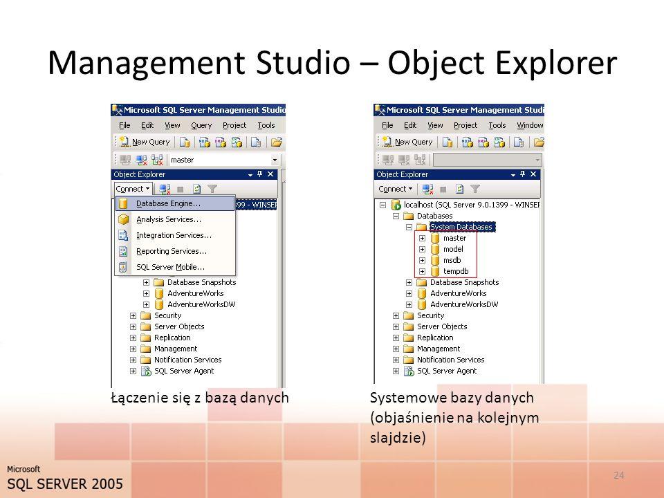 Management Studio – Object Explorer 24 Łączenie się z bazą danychSystemowe bazy danych (objaśnienie na kolejnym slajdzie)