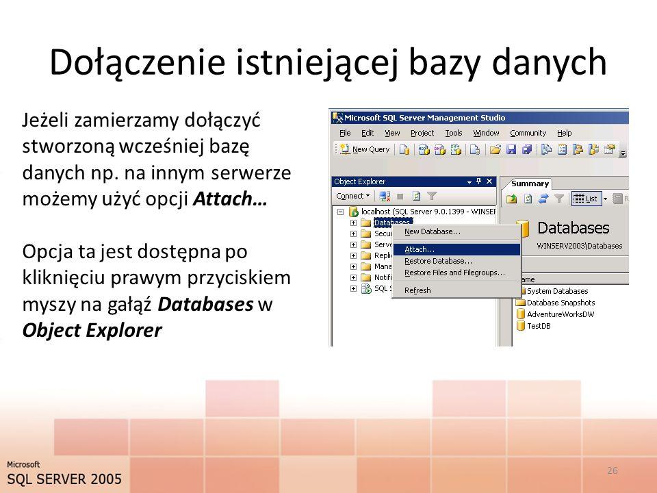 Dołączenie istniejącej bazy danych Jeżeli zamierzamy dołączyć stworzoną wcześniej bazę danych np.
