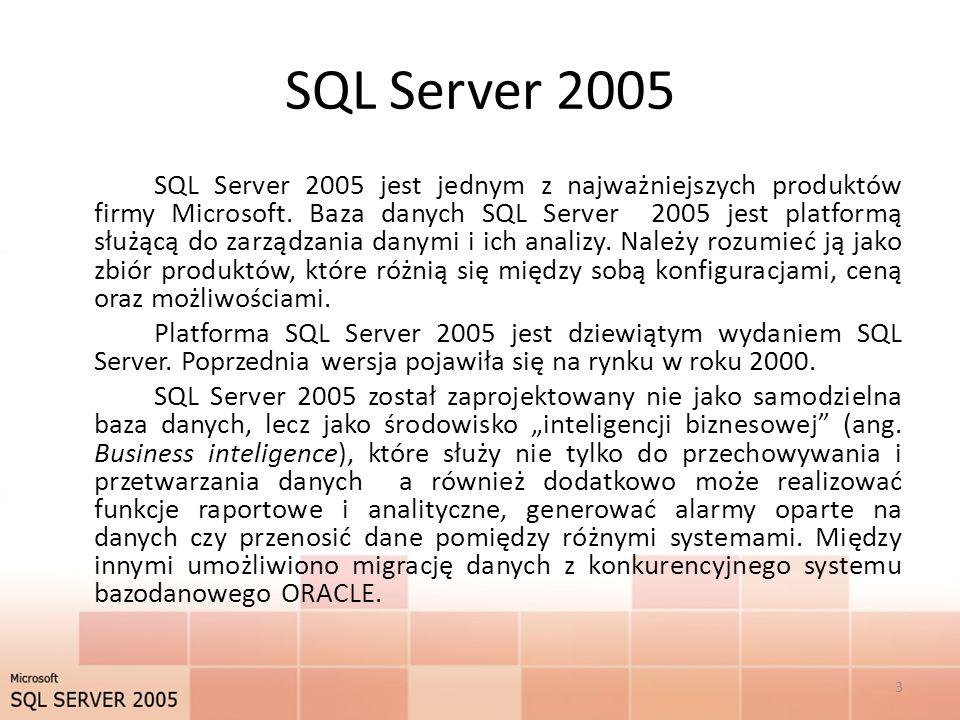 SQL Server 2005 SQL Server 2005 jest jednym z najważniejszych produktów firmy Microsoft.