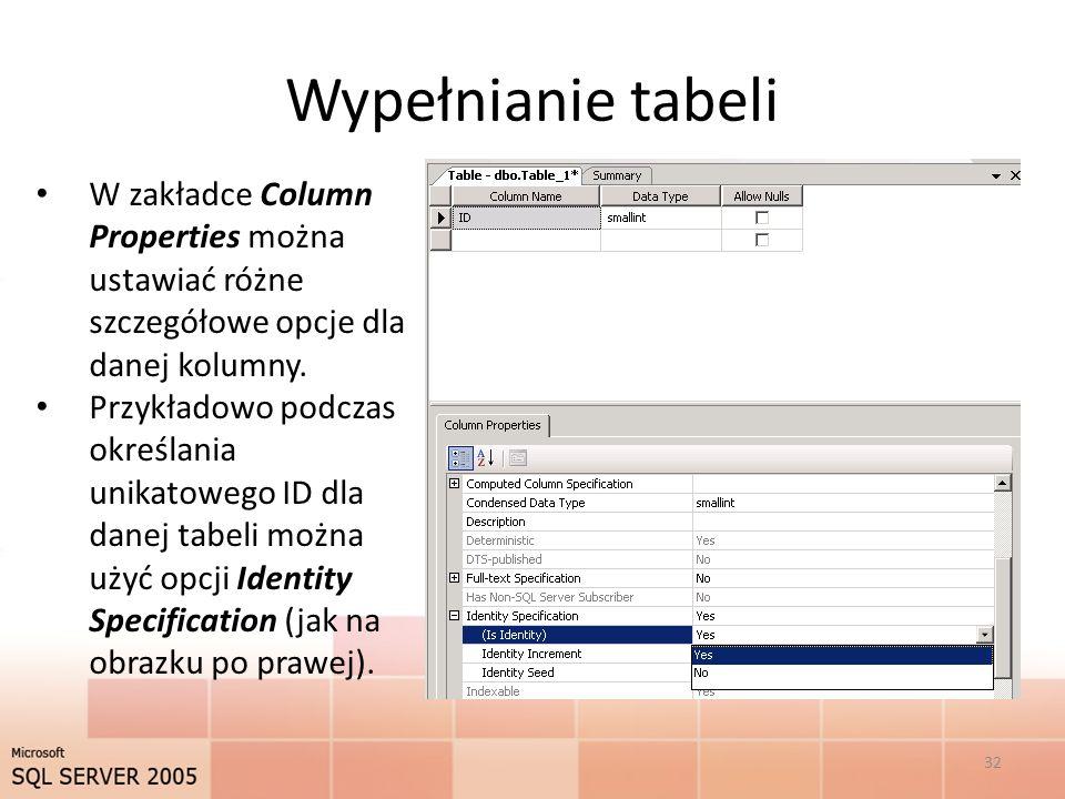 Wypełnianie tabeli W zakładce Column Properties można ustawiać różne szczegółowe opcje dla danej kolumny.