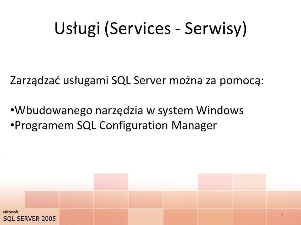 Usługi (Services - Serwisy) Zarządzać usługami SQL Server można za pomocą: Wbudowanego narzędzia w system Windows Programem SQL Configuration Manager 6