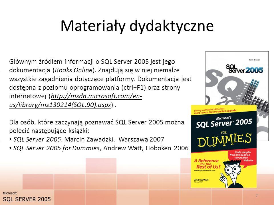 Materiały dydaktyczne Głównym źródłem informacji o SQL Server 2005 jest jego dokumentacja (Books Online).