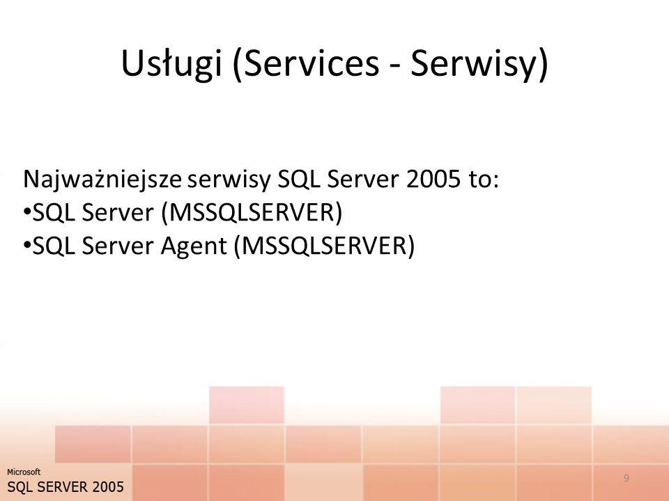 Usługi (Services - Serwisy) Najważniejsze serwisy SQL Server 2005 to: SQL Server (MSSQLSERVER) SQL Server Agent (MSSQLSERVER) 9