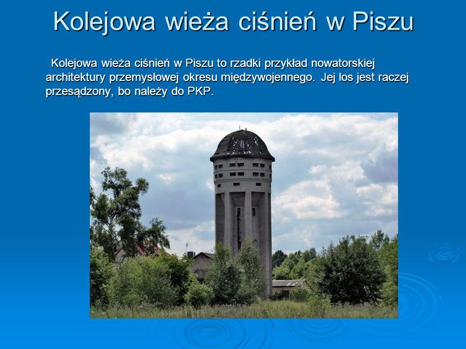 Kolejowa wieża ciśnień w Piszu Kolejowa wieża ciśnień w Piszu to rzadki przykład nowatorskiej architektury przemysłowej okresu międzywojennego. Jej lo