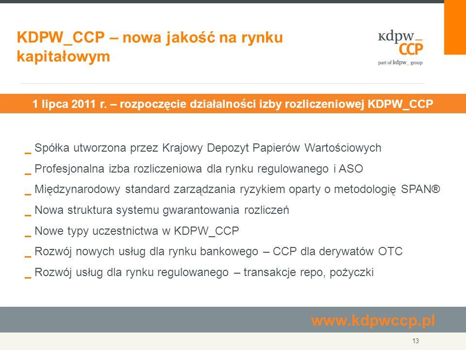 13 KDPW_CCP – nowa jakość na rynku kapitałowym _ Spółka utworzona przez Krajowy Depozyt Papierów Wartościowych _ Profesjonalna izba rozliczeniowa dla