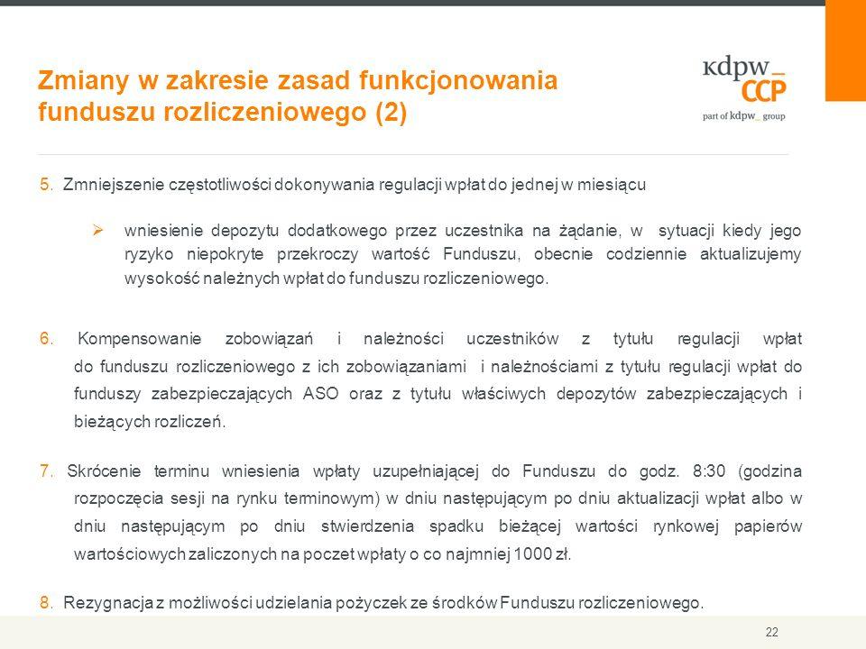 Zmiany w zakresie zasad funkcjonowania funduszu rozliczeniowego (2) 22 5. Zmniejszenie częstotliwości dokonywania regulacji wpłat do jednej w miesiącu