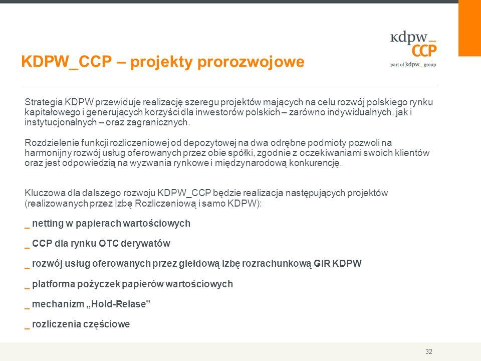 KDPW_CCP – projekty prorozwojowe 32 Strategia KDPW przewiduje realizację szeregu projektów mających na celu rozwój polskiego rynku kapitałowego i gene