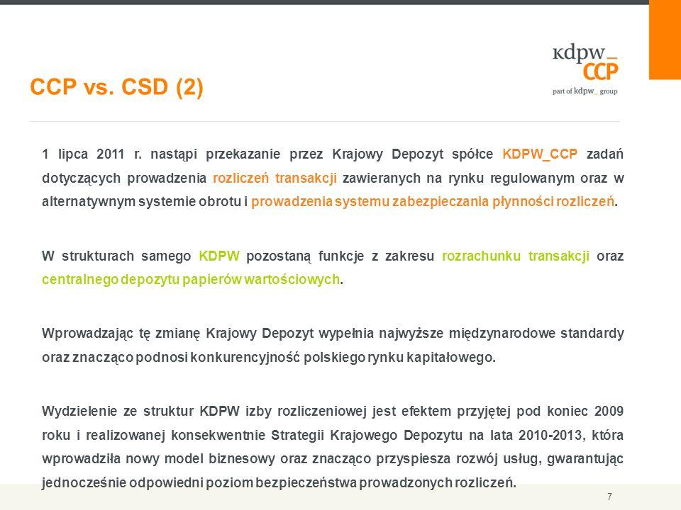 7 CCP vs. CSD (2) 1 lipca 2011 r. nastąpi przekazanie przez Krajowy Depozyt spółce KDPW_CCP zadań dotyczących prowadzenia rozliczeń transakcji zawiera