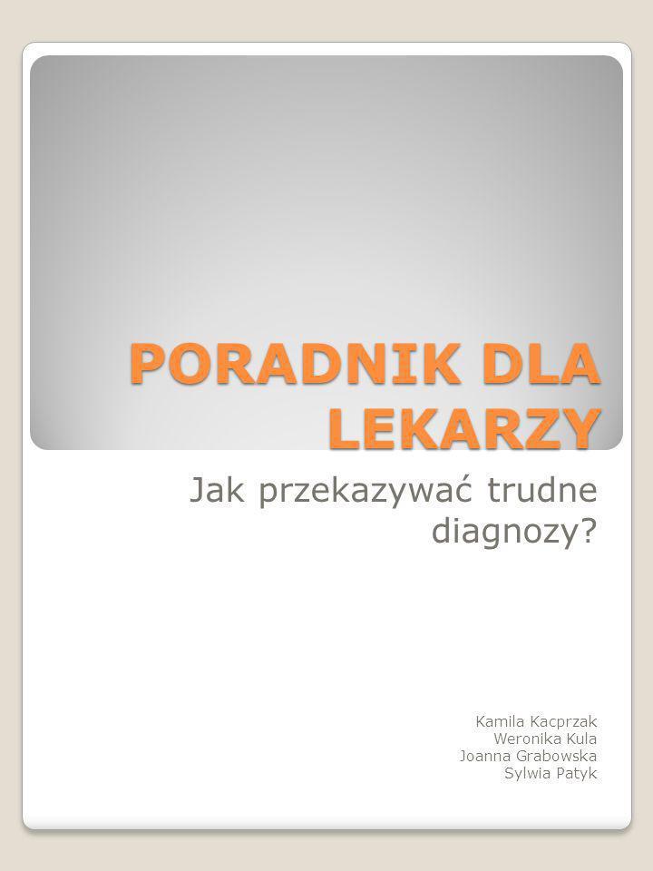 PORADNIK DLA LEKARZY Jak przekazywać trudne diagnozy? Kamila Kacprzak Weronika Kula Joanna Grabowska Sylwia Patyk