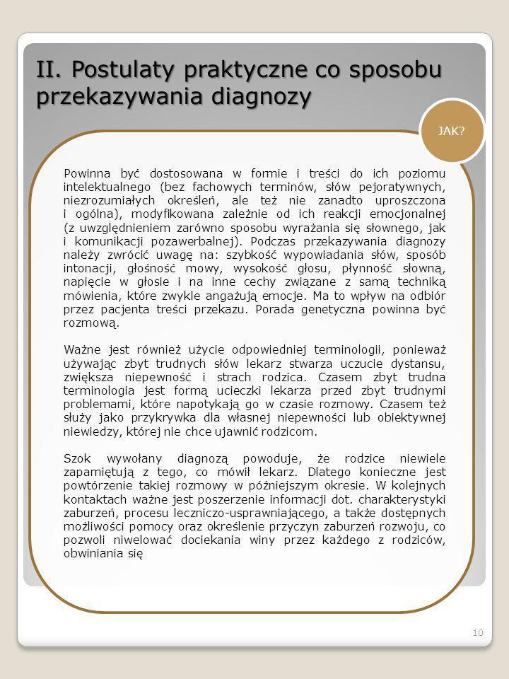 II. Postulaty praktyczne co sposobu przekazywania diagnozy JAK? Powinna być dostosowana w formie i treści do ich poziomu intelektualnego (bez fachowyc