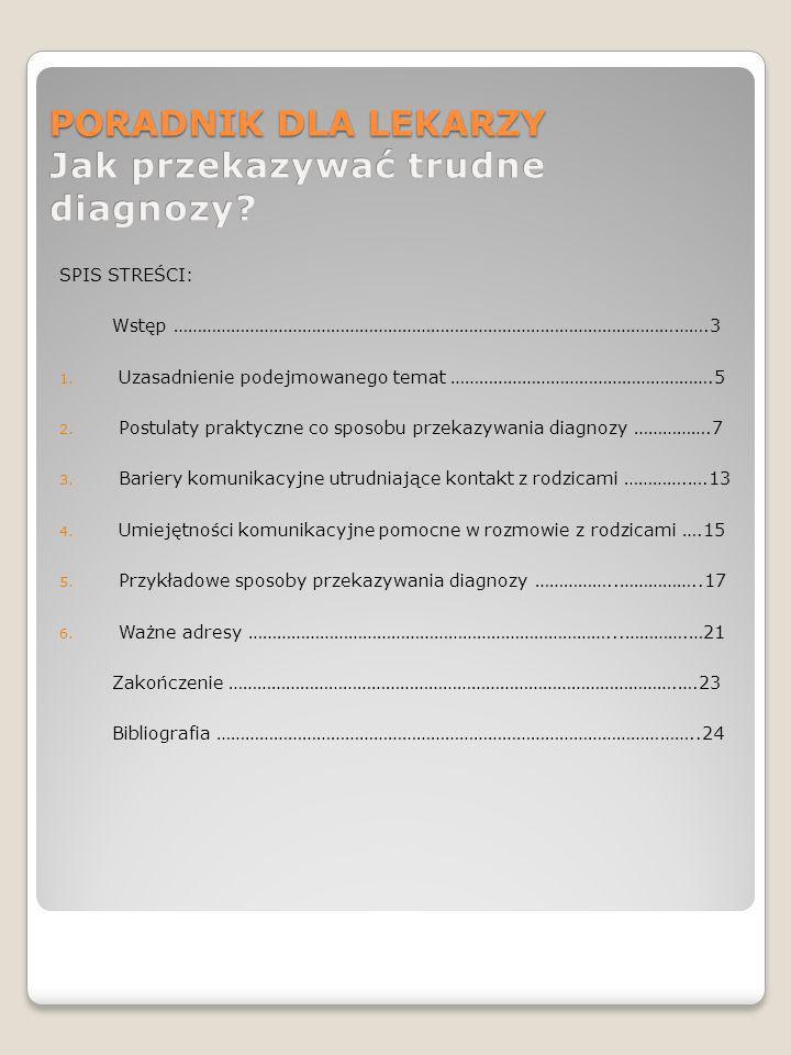 Zakończenie W oparciu o liczne badania czy relacje matek można stwierdzić, że polskie szpitalnictwo nadal nie dysponuje właściwymi oddziaływaniami diagnostycznymi, ustalonymi regułami postępowania informacyjnego, a niejednokrotnie podstawową wiedzą psychologiczną w pracy z rodzicami.
