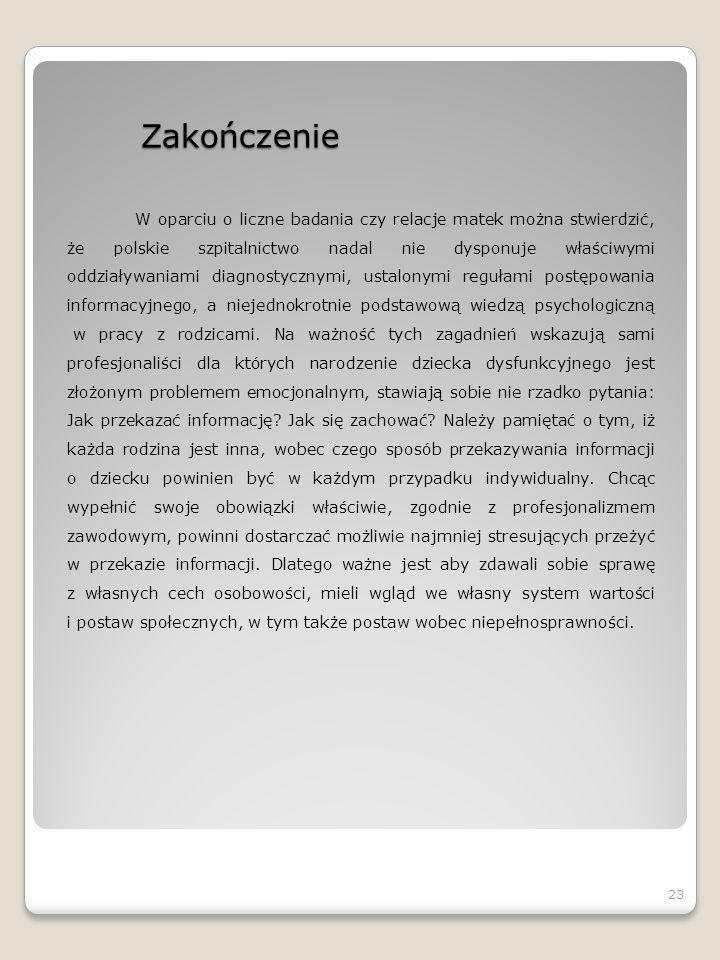 Zakończenie W oparciu o liczne badania czy relacje matek można stwierdzić, że polskie szpitalnictwo nadal nie dysponuje właściwymi oddziaływaniami dia