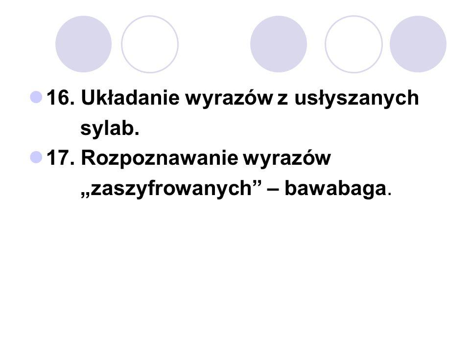 16. Układanie wyrazów z usłyszanych sylab. 17. Rozpoznawanie wyrazów zaszyfrowanych – bawabaga.