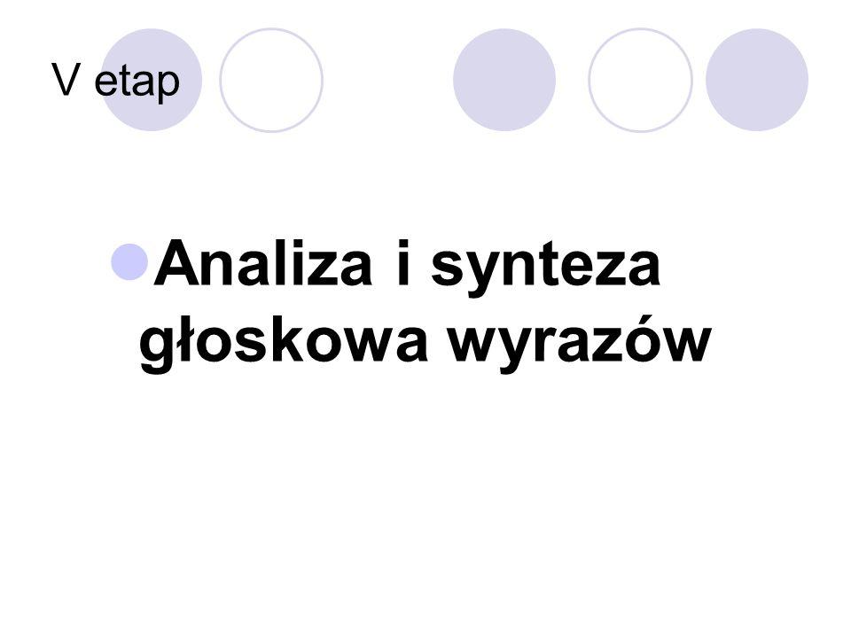 V etap Analiza i synteza głoskowa wyrazów