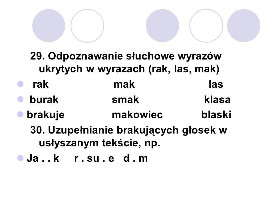 29. Odpoznawanie słuchowe wyrazów ukrytych w wyrazach (rak, las, mak) rak mak las burak smak klasa brakuje makowiec blaski 30. Uzupełnianie brakującyc