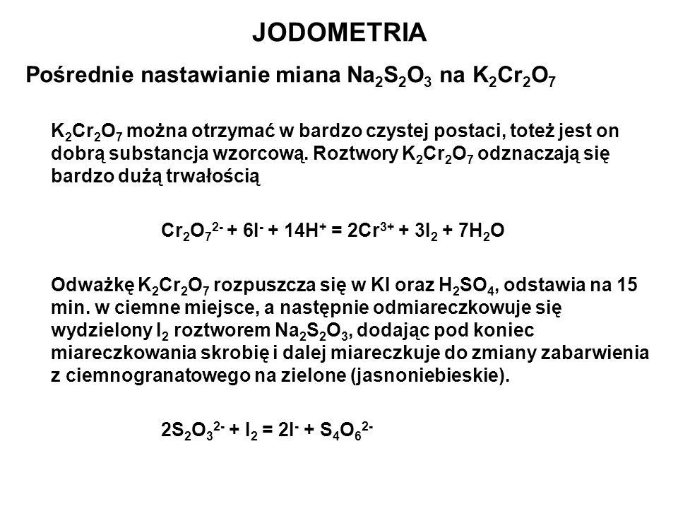 Pośrednie nastawianie miana Na 2 S 2 O 3 na K 2 Cr 2 O 7 K 2 Cr 2 O 7 można otrzymać w bardzo czystej postaci, toteż jest on dobrą substancja wzorcową