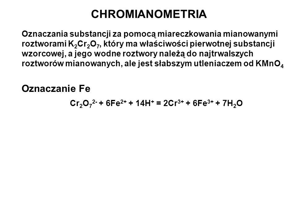 Oznaczania substancji za pomocą miareczkowania mianowanymi roztworami K 2 Cr 2 O 7, który ma właściwości pierwotnej substancji wzorcowej, a jego wodne
