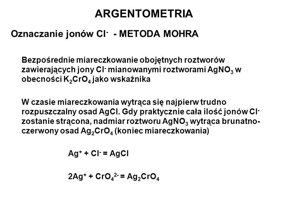 Oznaczanie jonów Cl - - METODA MOHRA Bezpośrednie miareczkowanie obojętnych roztworów zawierających jony Cl - mianowanymi roztworami AgNO 3 w obecnośc