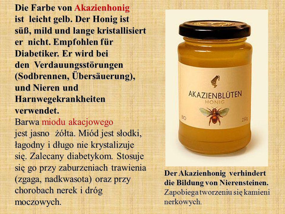 Die Farbe von Akazienhonig ist leicht gelb. Der Honig ist süß, mild und lange kristallisiert er nicht. Empfohlen für Diabetiker. Er wird bei den Verda