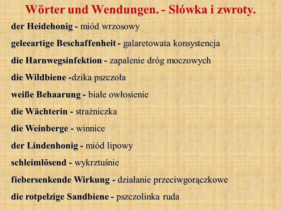 Wörter und Wendungen. - Słówka i zwroty. der Heidehonig - miód wrzosowy geleeartige Beschaffenheit - galaretowata konsystencja die Harnwegsinfektion -