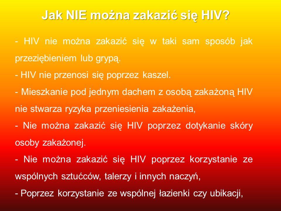 Jak NIE można zakazić się HIV? - HIV nie można zakazić się w taki sam sposób jak przeziębieniem lub grypą. - HIV nie przenosi się poprzez kaszel. - Mi