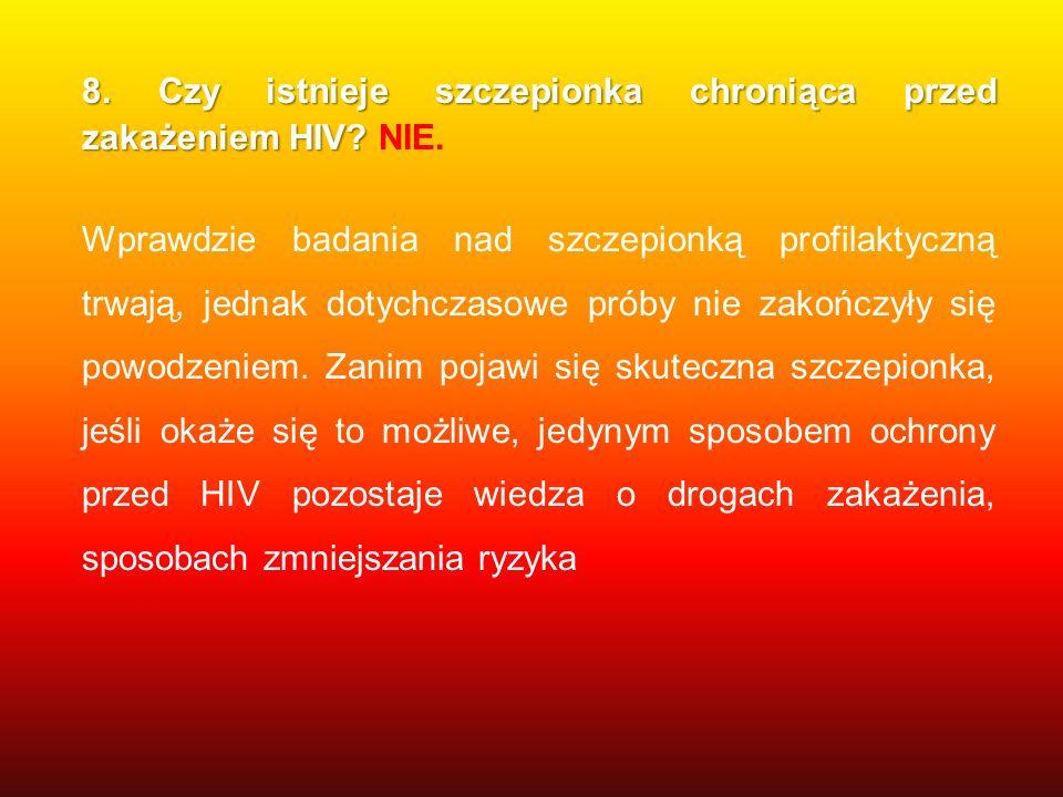 8. Czy istnieje szczepionka chroniąca przed zakażeniem HIV? 8. Czy istnieje szczepionka chroniąca przed zakażeniem HIV? NIE. Wprawdzie badania nad szc