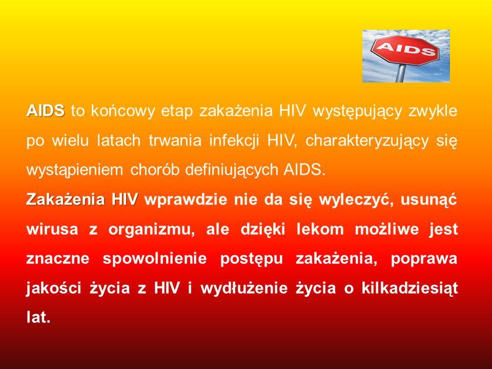 AIDS AIDS to końcowy etap zakażenia HIV występujący zwykle po wielu latach trwania infekcji HIV, charakteryzujący się wystąpieniem chorób definiującyc