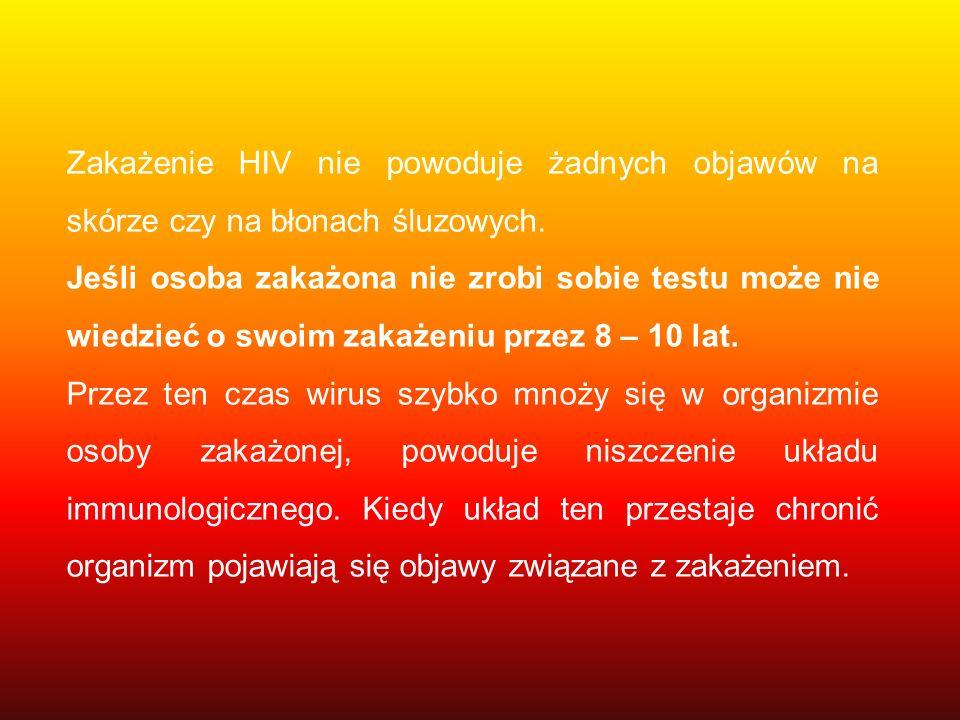 Zakażenie HIV nie powoduje żadnych objawów na skórze czy na błonach śluzowych. Jeśli osoba zakażona nie zrobi sobie testu może nie wiedzieć o swoim za