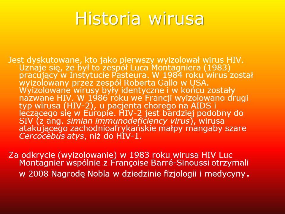 Historia wirusa Jest dyskutowane, kto jako pierwszy wyizolował wirus HIV. Uznaje się, że był to zespół Luca Montagniera (1983) pracujący w Instytucie