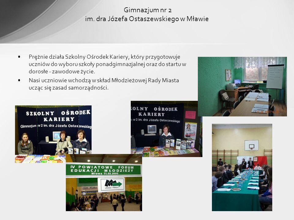 Gimnazjum nr 2 im. dra Józefa Ostaszewskiego w Mławie Prężnie działa Szkolny Ośrodek Kariery, który przygotowuje uczniów do wyboru szkoły ponadgimnazj